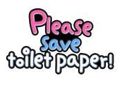 Please save toilet paper!